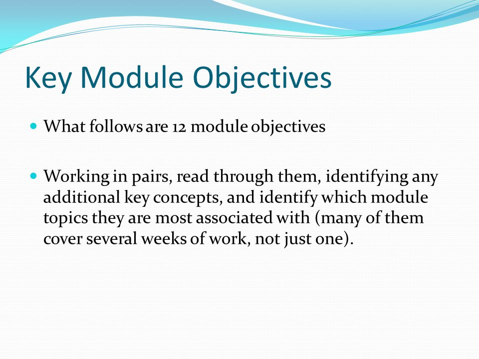 Key Module Objectives What follows are 12 module objectives