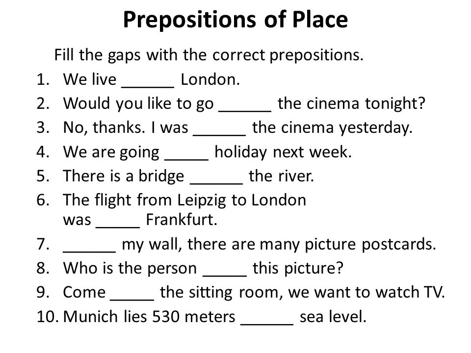 Prepositions of Place Fill the gaps with the correct prepositions.
