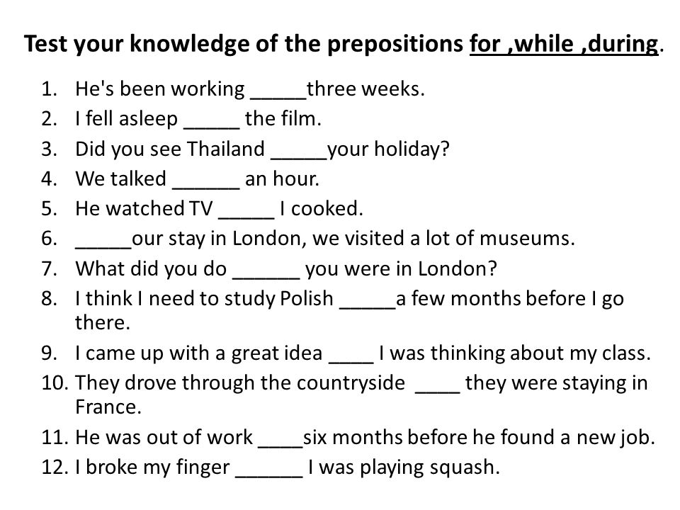 Test your knowledge of the prepositions for ,while ,during.
