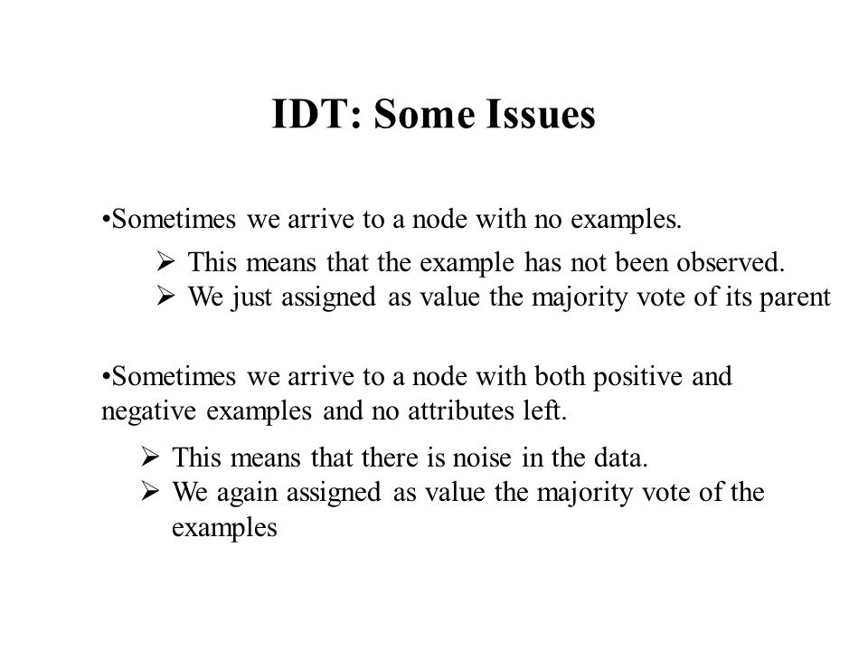 IDT: Some Issues Sometimes we arrive to a node with no examples.