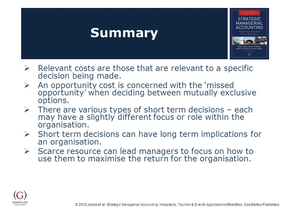 Summary Relevant costs are those that are relevant to a specific decision being made.