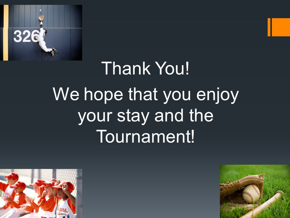 Thank You! We hope that you enjoy your stay and the Tournament!