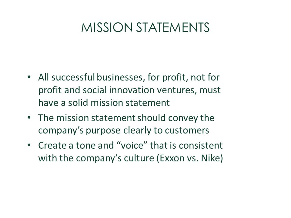 MISSION STATEMENTS All successful businesses, for profit, not for profit and social innovation ventures, must have a solid mission statement.