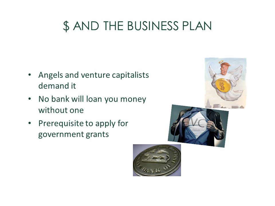 $ AND THE BUSINESS PLAN Angels and venture capitalists demand it