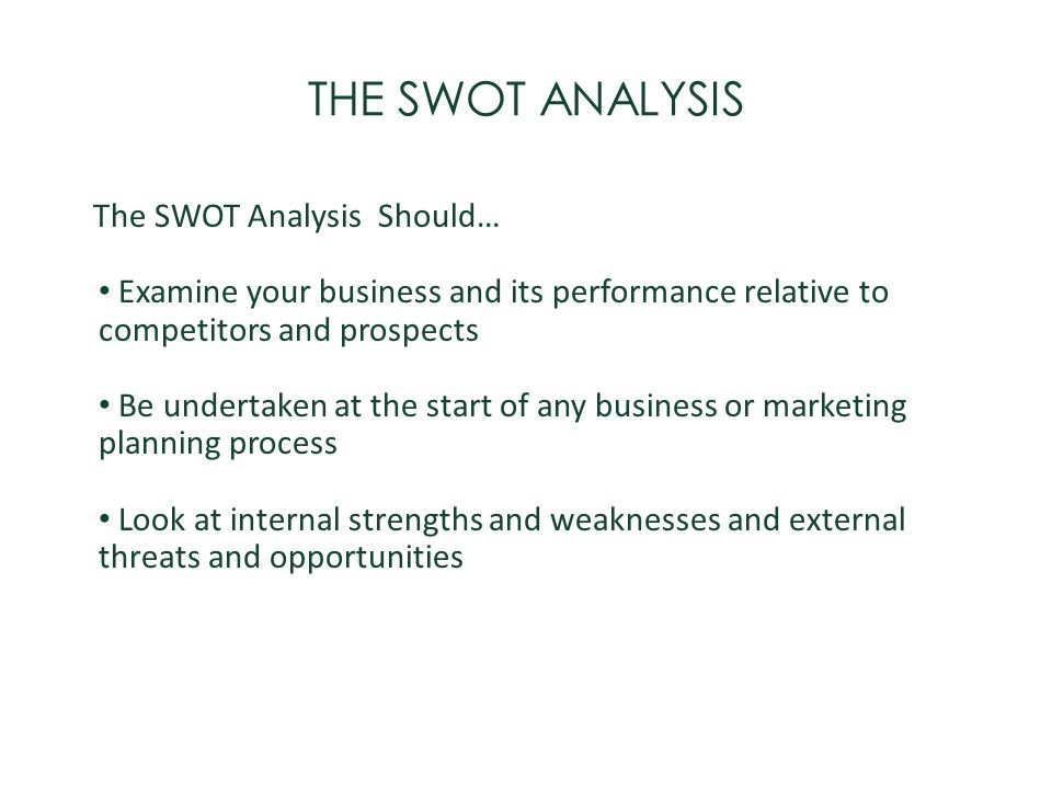 THE SWOT ANALYSIS The SWOT Analysis Should…