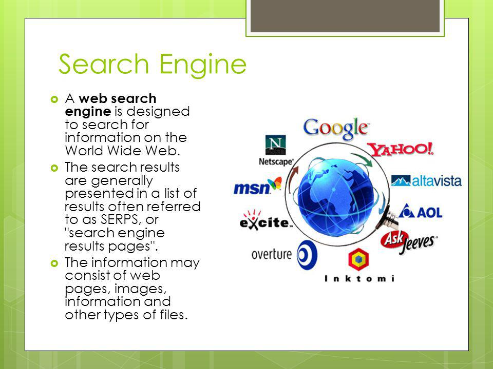 Search Engine A web search engine is designed to search for information on the World Wide Web.