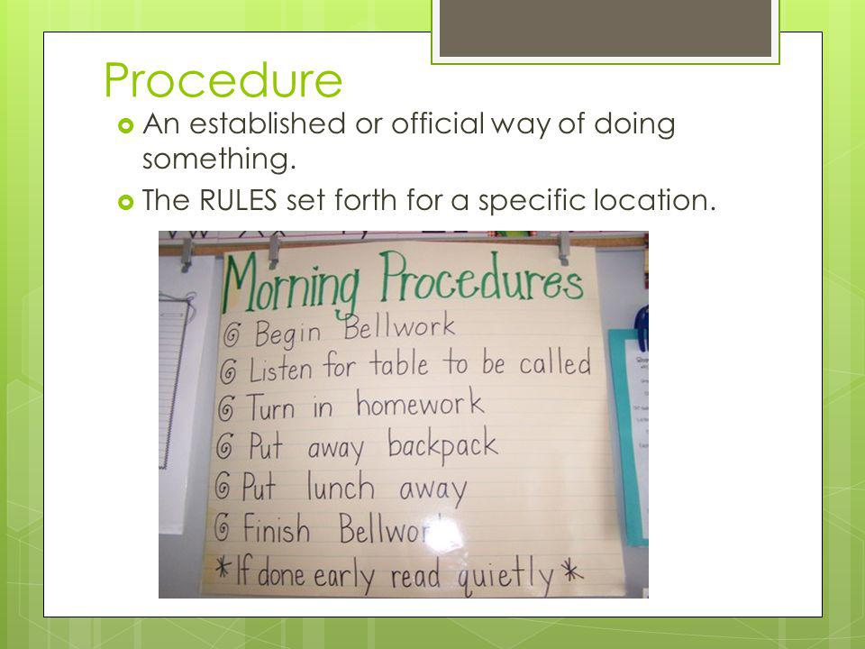 Procedure An established or official way of doing something.