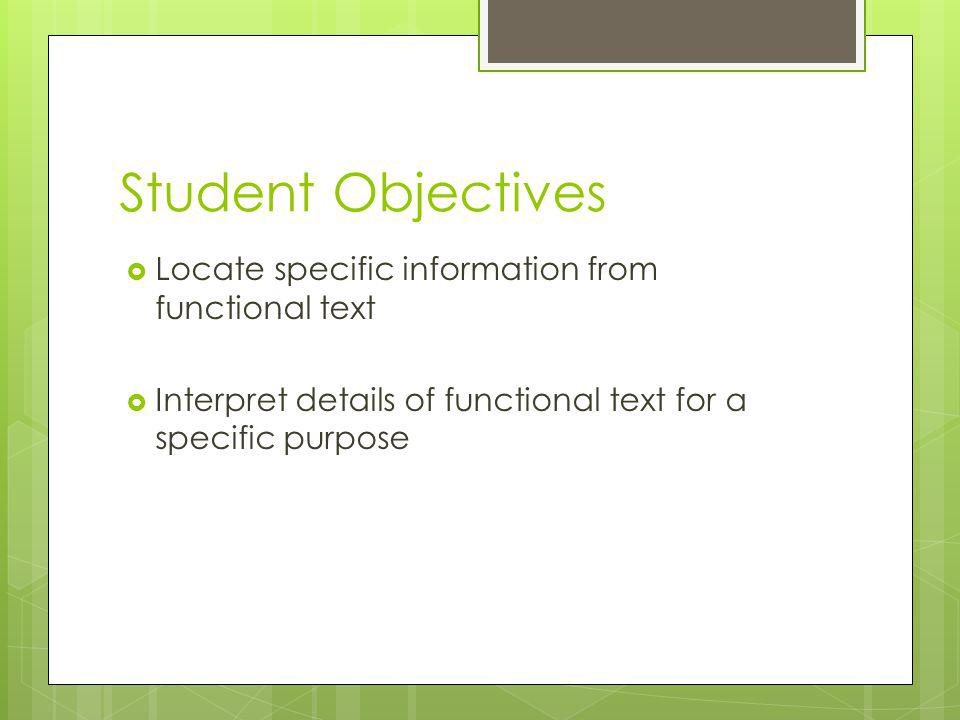 Student Objectives Locate specific information from functional text