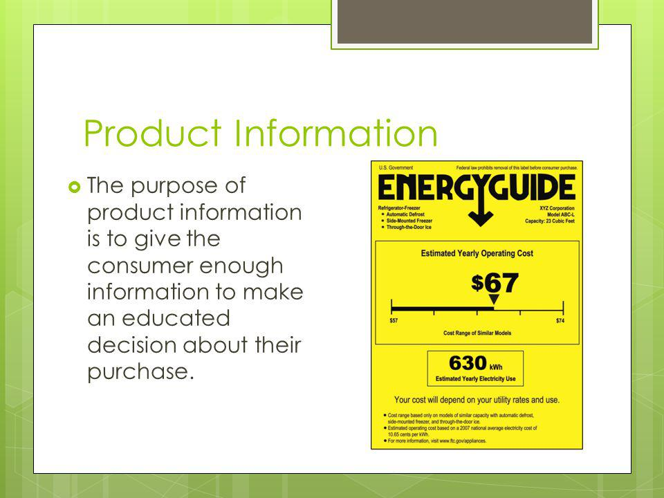 Product Information The purpose of product information is to give the consumer enough information to make an educated decision about their purchase.