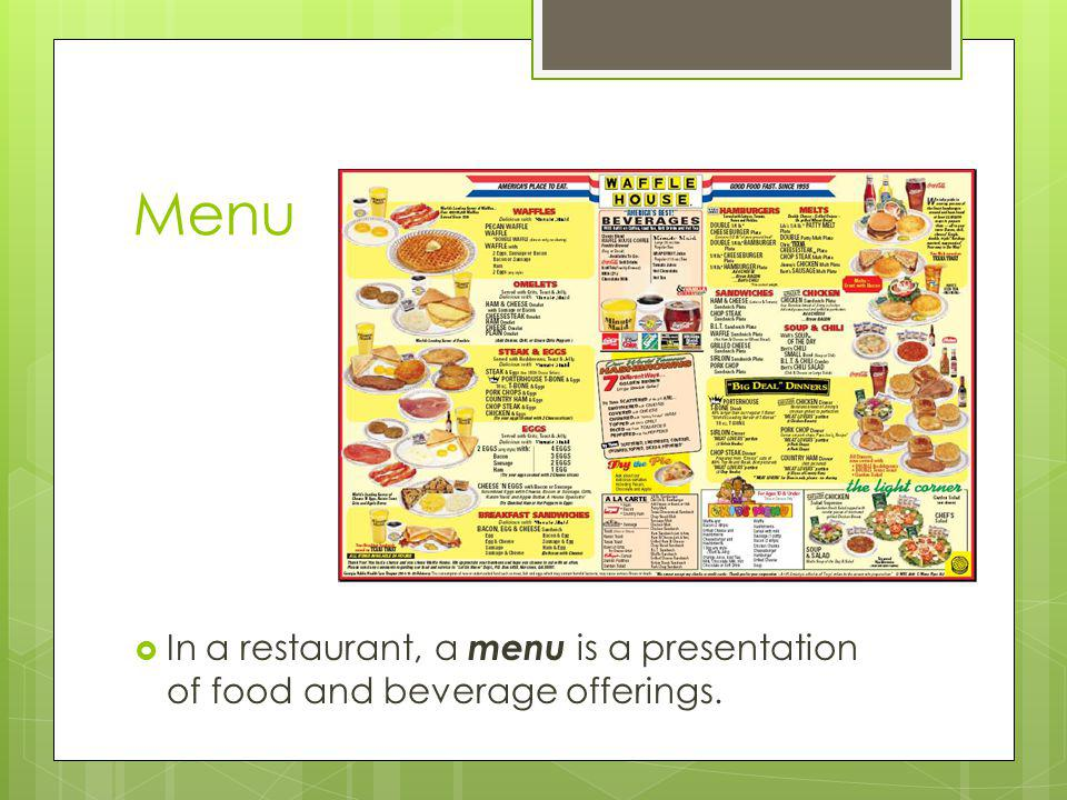 Menu In a restaurant, a menu is a presentation of food and beverage offerings.