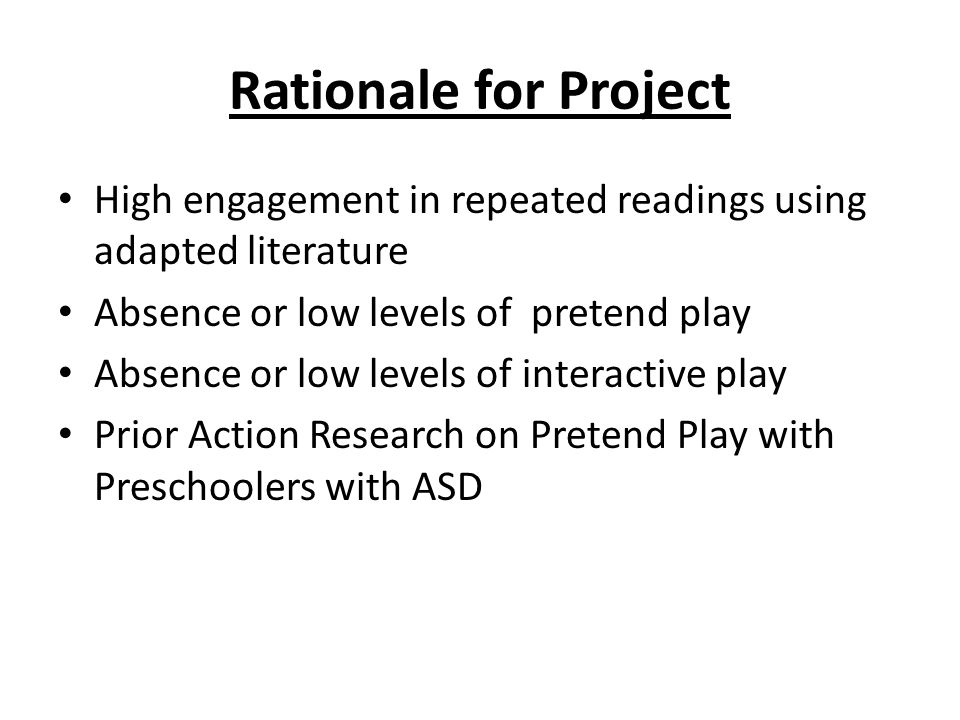 Rationale for Project High engagement in repeated readings using adapted literature. Absence or low levels of pretend play.