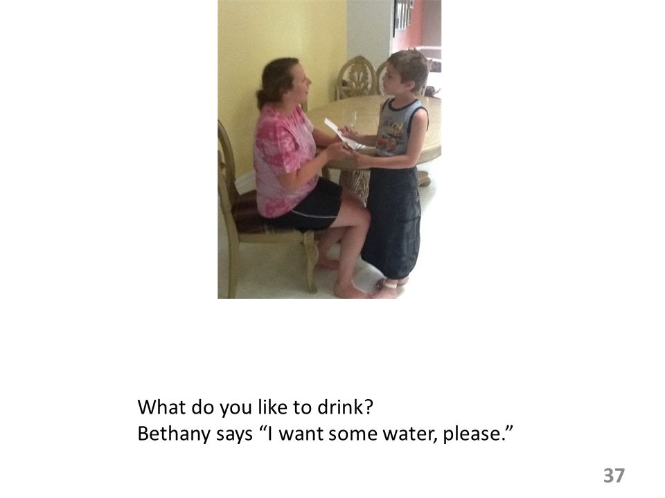 What do you like to drink Bethany says I want some water, please.