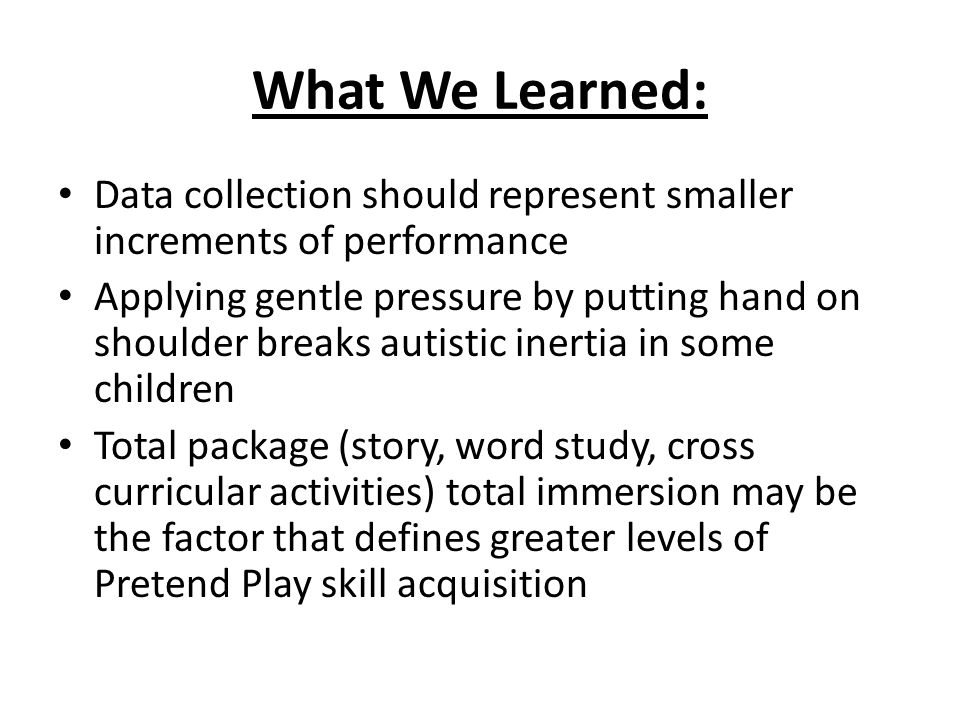 What We Learned: Data collection should represent smaller increments of performance.