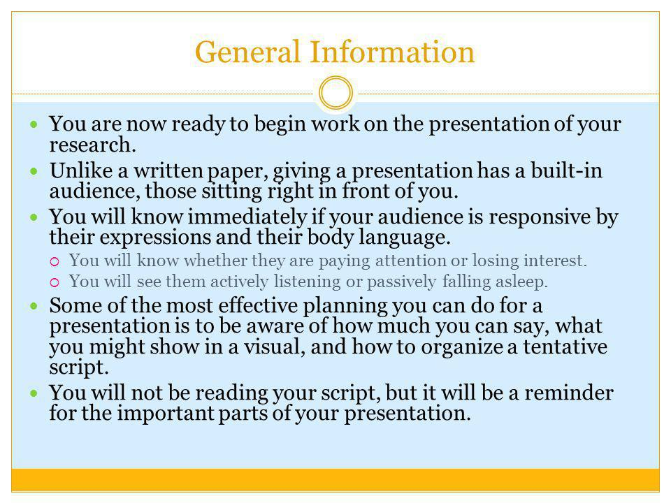 General Information You are now ready to begin work on the presentation of your research.