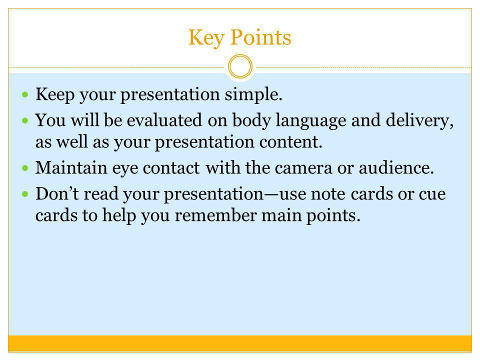 Key Points Keep your presentation simple.