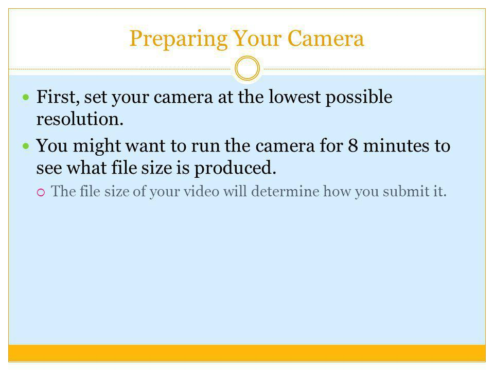 Preparing Your Camera First, set your camera at the lowest possible resolution.