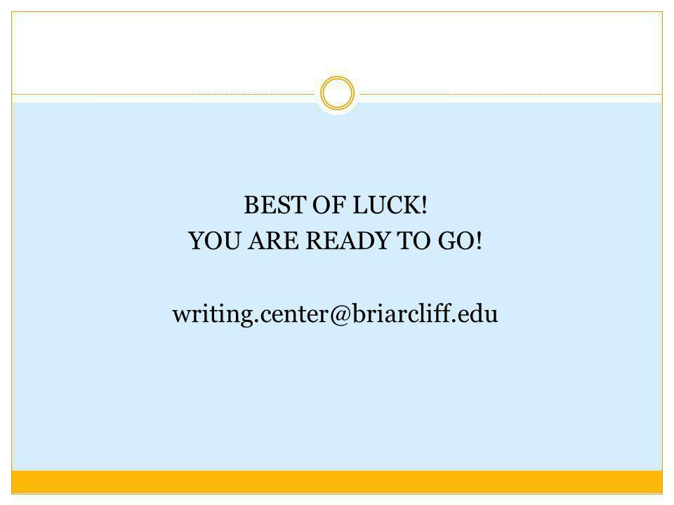 BEST OF LUCK! YOU ARE READY TO GO! writing.center@briarcliff.edu