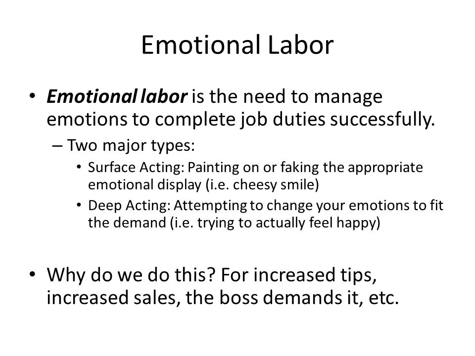 Emotional Labor Emotional labor is the need to manage emotions to complete job duties successfully.