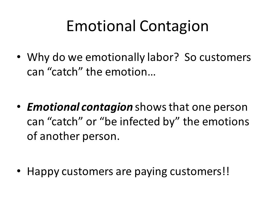 Emotional Contagion Why do we emotionally labor So customers can catch the emotion…