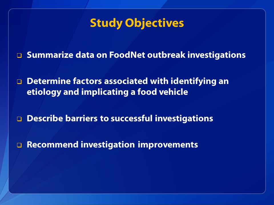 Study Objectives Summarize data on FoodNet outbreak investigations