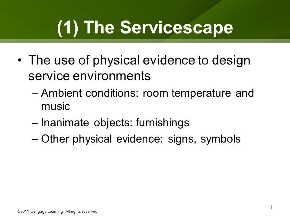 (1) The Servicescape The use of physical evidence to design service environments. Ambient conditions: room temperature and music.