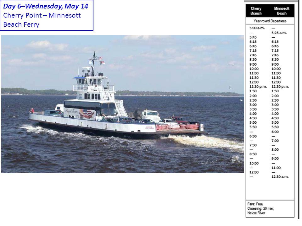 Day 6–Wednesday, May 14 Cherry Point – Minnesott Beach Ferry