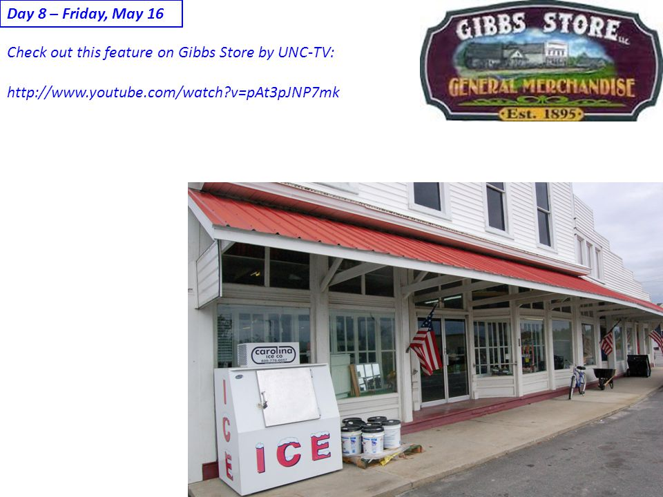 Day 8 – Friday, May 16 Check out this feature on Gibbs Store by UNC-TV: http://www.youtube.com/watch v=pAt3pJNP7mk.