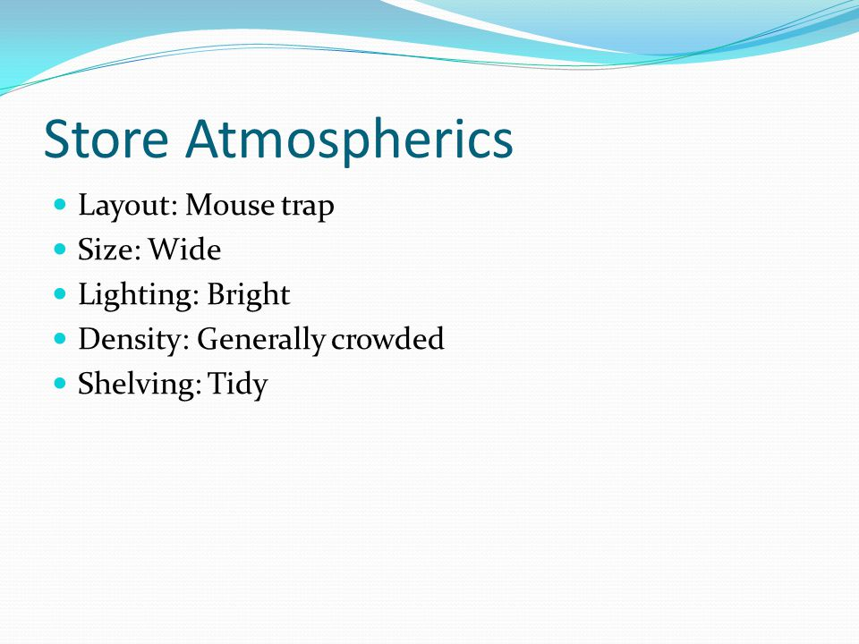 Store Atmospherics Layout: Mouse trap Size: Wide Lighting: Bright