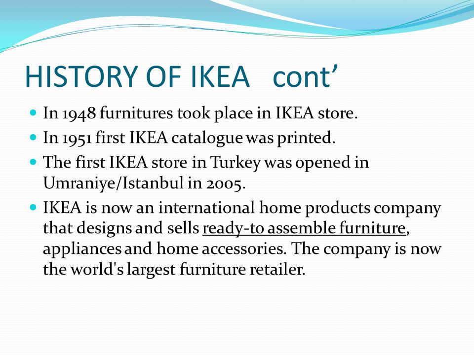 HISTORY OF IKEA cont' In 1948 furnitures took place in IKEA store.