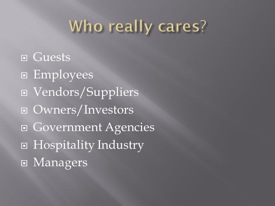 Who really cares Guests Employees Vendors/Suppliers Owners/Investors