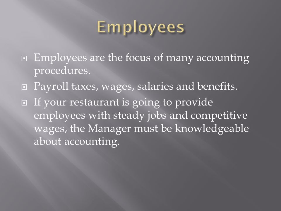 Employees Employees are the focus of many accounting procedures.