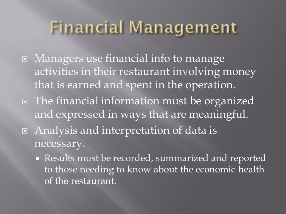 Financial Management Managers use financial info to manage activities in their restaurant involving money that is earned and spent in the operation.