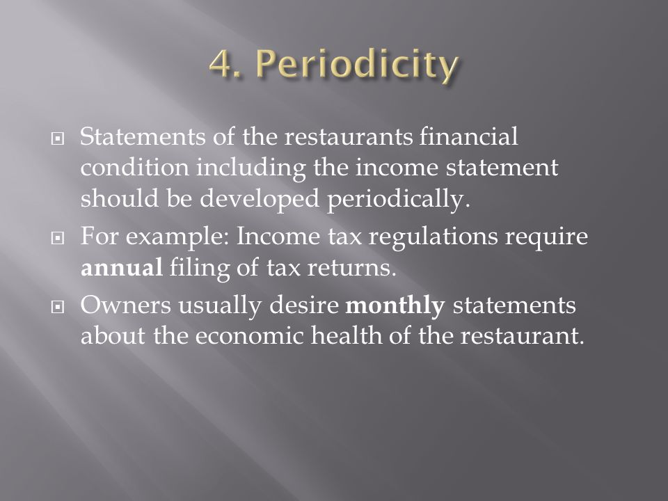 4. Periodicity Statements of the restaurants financial condition including the income statement should be developed periodically.