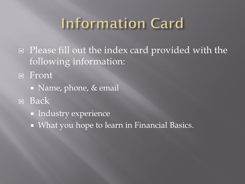 Information Card Please fill out the index card provided with the following information: Front. Name, phone, & email.