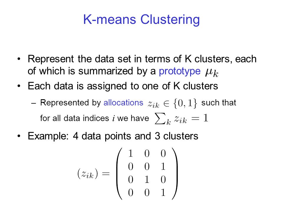 K-means Clustering Represent the data set in terms of K clusters, each of which is summarized by a prototype.