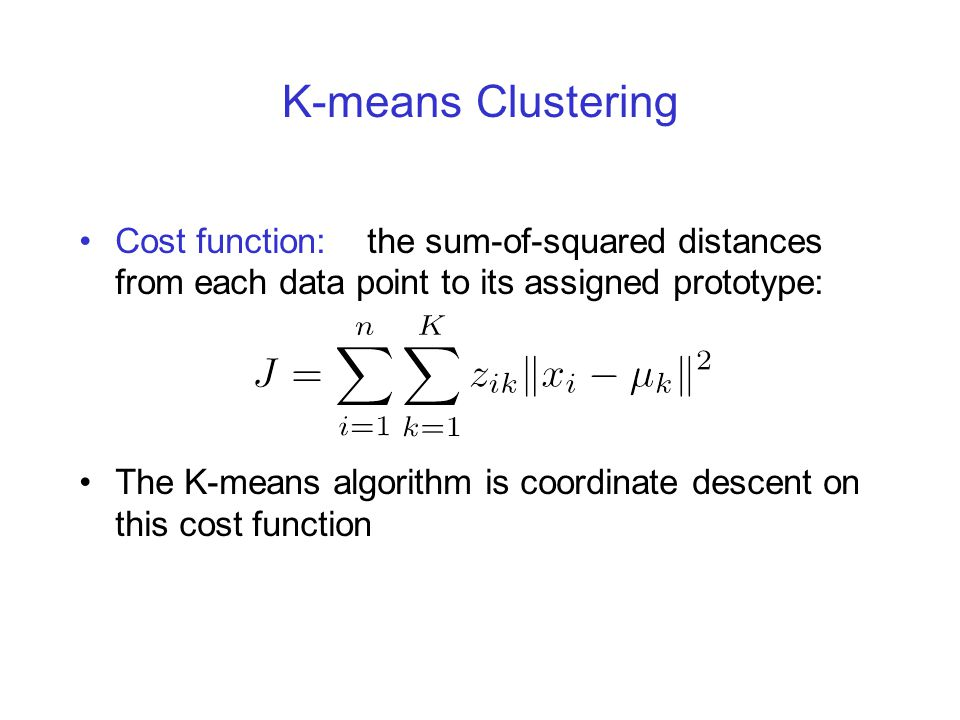 K-means Clustering Cost function: the sum-of-squared distances from each data point to its assigned prototype: