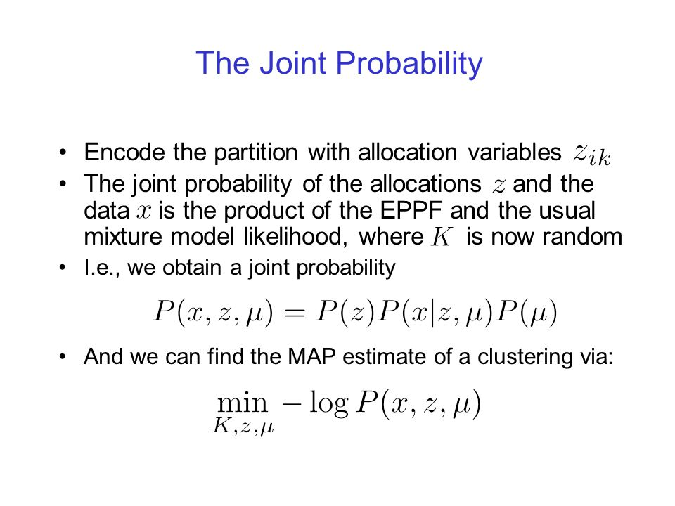The Joint Probability Encode the partition with allocation variables