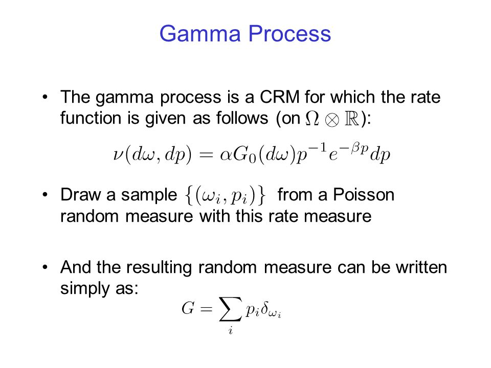 Gamma Process The gamma process is a CRM for which the rate function is given as follows (on ):