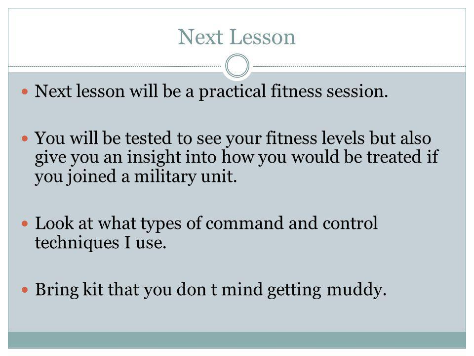 Next Lesson Next lesson will be a practical fitness session.