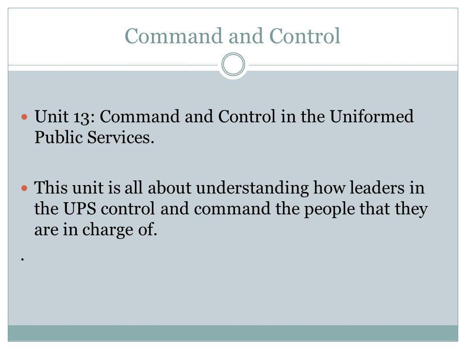 Command and Control Unit 13: Command and Control in the Uniformed Public Services.