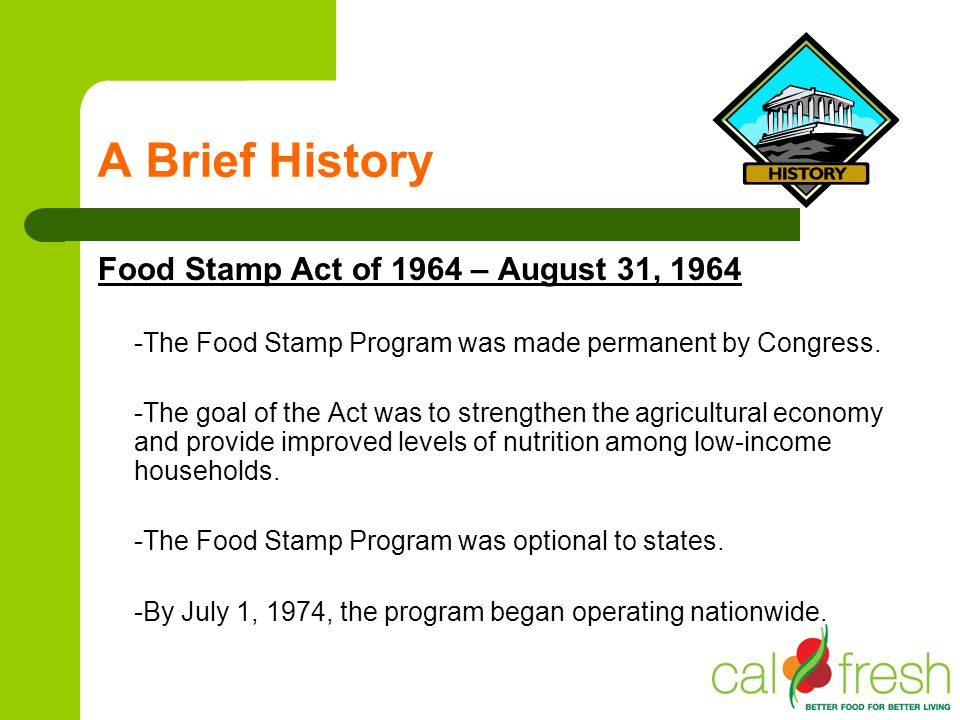 A Brief History Food Stamp Act of 1964 – August 31, 1964