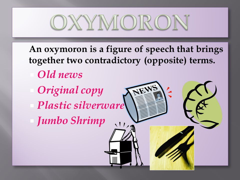 OXYMORON Old news Original copy Plastic silverware Jumbo Shrimp