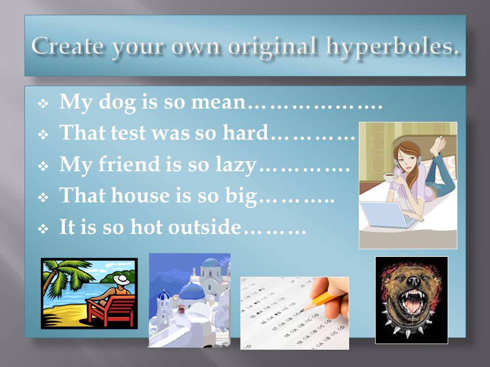 Create your own original hyperboles.