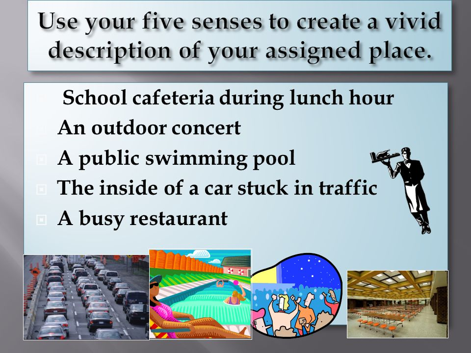 Use your five senses to create a vivid description of your assigned place.