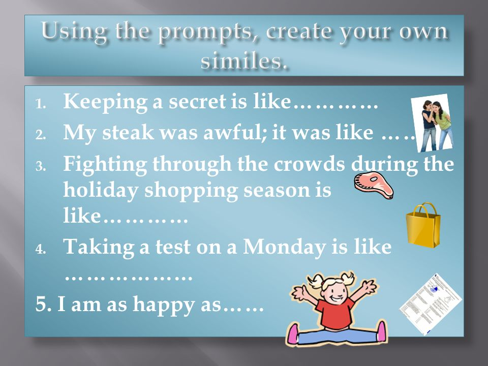 Using the prompts, create your own similes.
