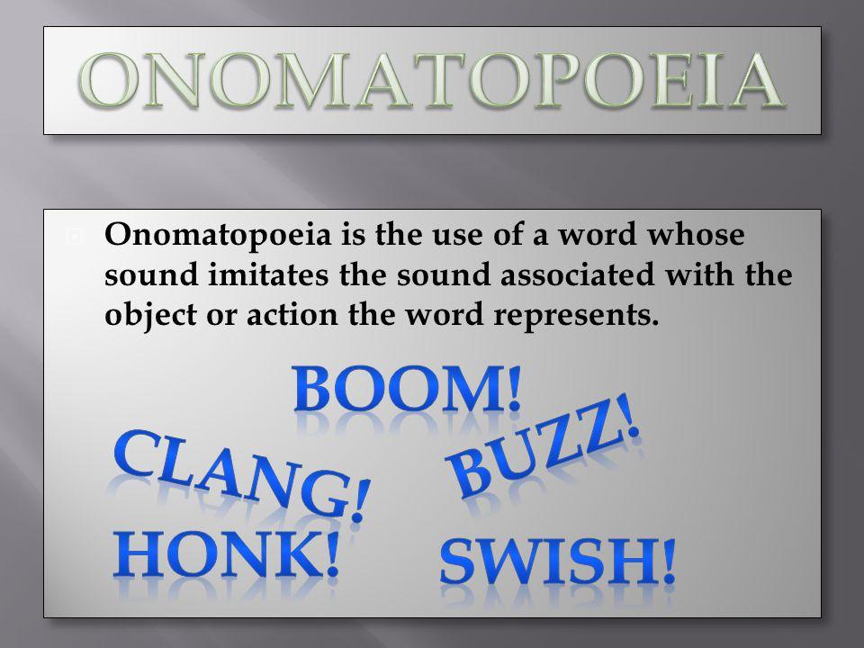 ONOMATOPOEIA BOOM! BUZZ! Clang! HONK! SWISH!