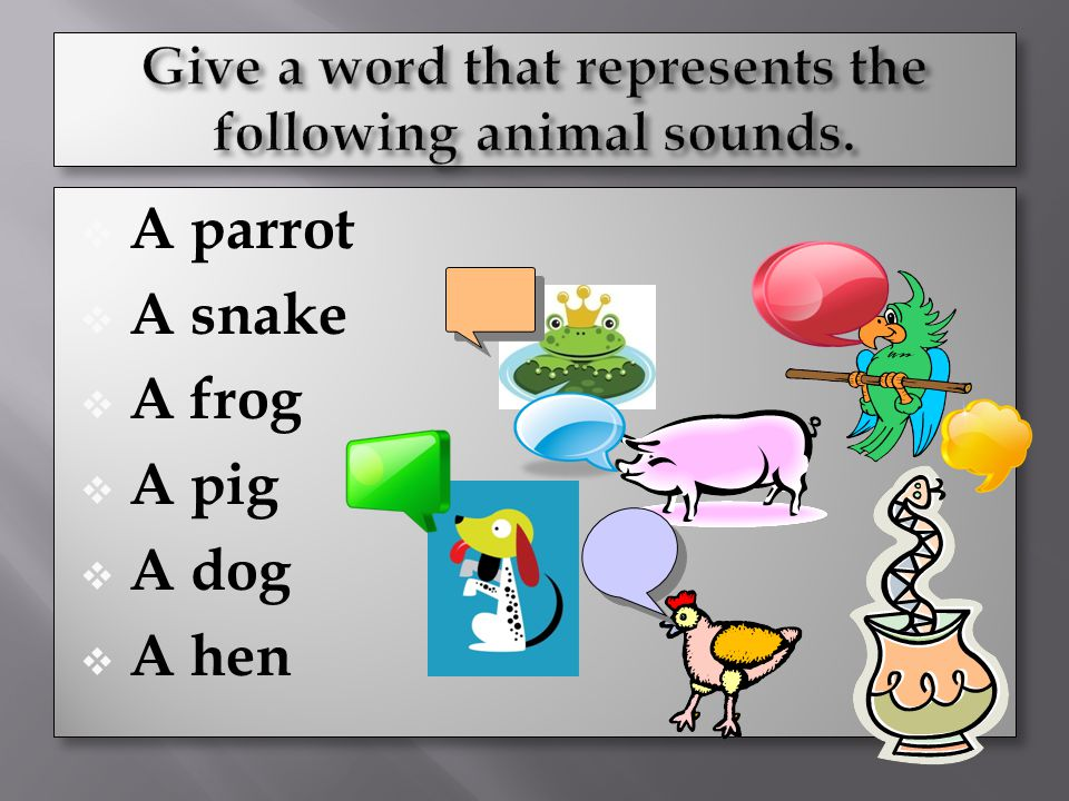 Give a word that represents the following animal sounds.