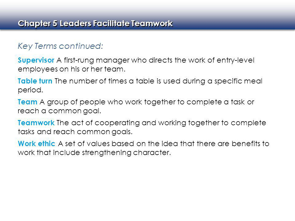 Key Terms continued: Supervisor A first-rung manager who directs the work of entry-level employees on his or her team.