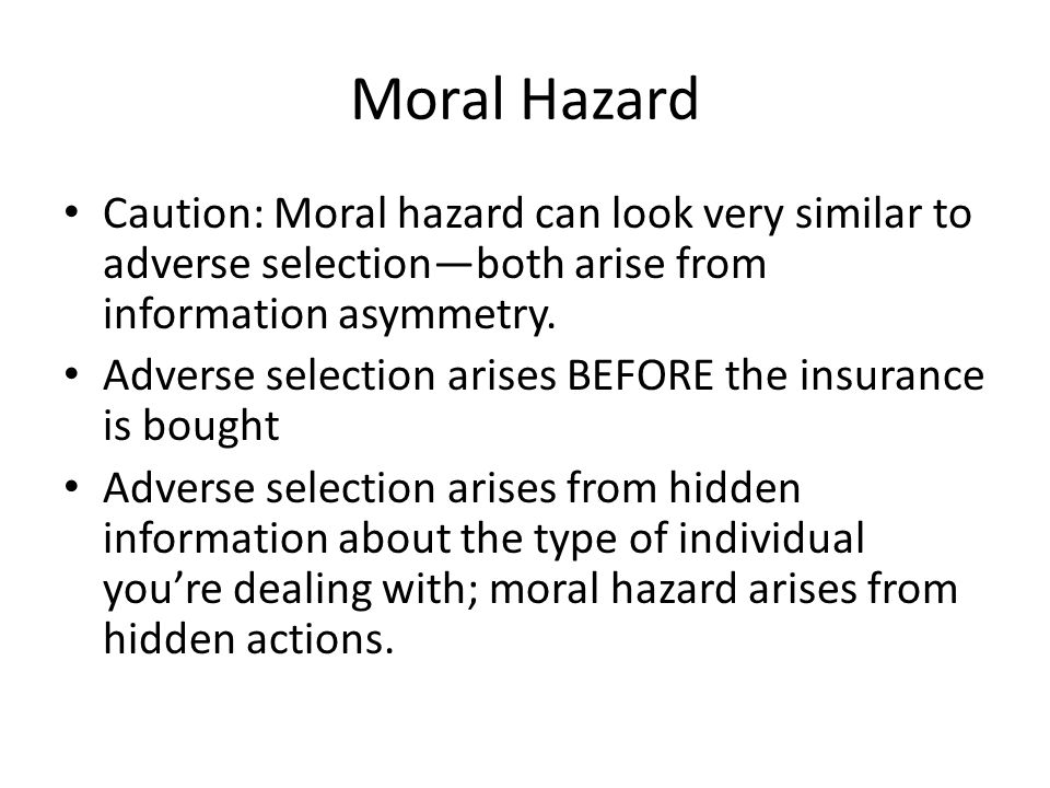 Moral Hazard Caution: Moral hazard can look very similar to adverse selection—both arise from information asymmetry.