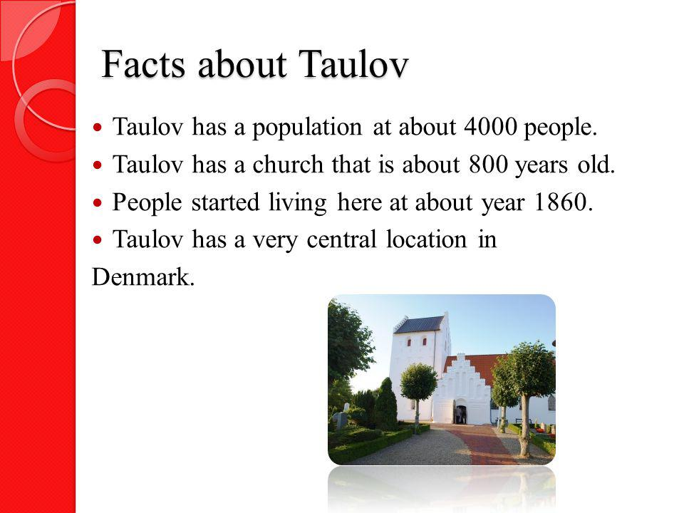 Facts about Taulov Taulov has a population at about 4000 people.